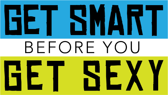 Get Smart Before You Get Sexy